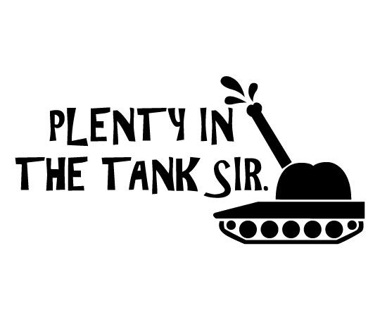 Plenty more in the Tank Vinyl Sticker ideal for Cars, Bikes and Lorries